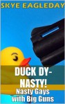 Duck Dy-Nasty! (Nasty Gays with Big Guns) - Skye Eagleday