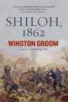 Shiloh, 1862: The First Great and Terrible Battle of the Civil War - Winston Groom