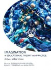 Imagination in Educational Theory and Practice: A Many-Sided Vision - Thomas William Nielsen, Robert Fitzgerald, Mark Fettes