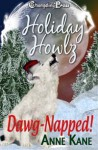 Holiday Howlz: Dawg-Napped! - Anne Kane