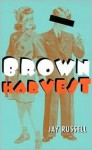 Brown Harvest - Jay Russell