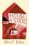 House of Sticks - Peggy Frew