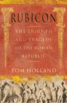 Rubicon: The Triumph And Tragedy Of The Roman Republic - Tom Holland