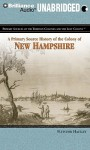 A Primary Source History of the Colony of New Hampshire - Fletcher Haulley, Eileen Stevens