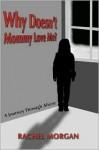 Why Doesn't Mommy Love Me? - Rachel Morgan