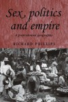 Sex, Politics and Empire: A Postcolonial Geography - Richard Phillips