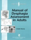 Manual of Dysphagia Assessment in Adults (Dysphagia Series) - Joseph Murray