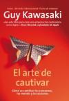 El arte de cautivar: Cómo se cambian los corazones, las mentes y las acciones (Spanish Edition) - Guy Kawasaki, Mar Vidal