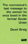 The Cosmonaut's Last Message to the Woman He Once Loved in the Former Soviet Union - David Greig