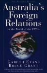 Australia's Foreign Relations: In the World of the 1990s - Gareth Evans, Bruce Grant