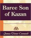 Baree Son Of Kazan - James Oliver Curwood