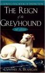 The Reign of the Greyhound - Cynthia A. Branigan