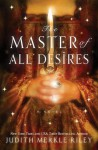 The Master of All Desires - Judith Merkle Riley