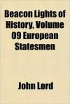 Beacon Lights of History, Vol 9: European Statesmen - John Lord