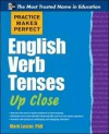 Practice Makes Perfect English Verb Tenses Up Close (Practice Makes Perfect Series) - Mark Lester