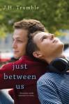Just Between Us - J.H. Trumble