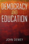 Democracy and Education: An Introduction to the Philosophy of Education - John Dewey