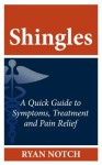 Shingles - A Quick Guide to Symptoms, Treatment and Pain Relief - Ryan Notch