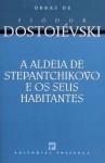 A Aldeia de Stepantchikovo e os Seus Habitantes - Fyodor Dostoyevsky, Nina Guerra, Filipe Guerra