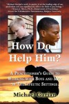 HOW DO I HELP HIM? A Practitioner's Guide To Working With Boys and Men in Therapeutic Settings - Michael Gurian