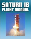 Saturn IB Flight Manual (Skylab Saturn 1B Rocket) - Comprehensive Details of H-1 and J-2 Engines, S-IB and S-IVB Stages, Launch Facilities, Emergency Detection and Procedures - World Spaceflight News, Space Flight Center, Marshall, NASA