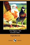 The Pigeon Tale (Illustrated Edition) (Dodo Press) - Virginia Bennett