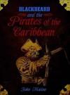 Blackbeard and the Pirates of the Caribbean - John Malam