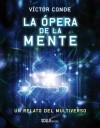 La ópera de la mente - Víctor Conde