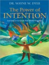 The Power of Intention: Learning to Co-create Your World Your Way - Wayne W. Dyer