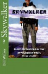 Skywalker--Close Encounters on the Appalachian Trail - Bill  Walker