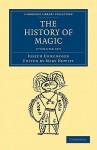 The History of Magic - 2 Volume Set - Joseph Ennemoser, Mary Howitt