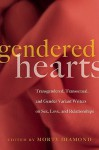 Gendered Hearts: Transgendered, Transsexual, and Gender Variant Writers on Sex, Love, and Relationships - Morty Diamond