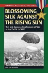 Blossoming Silk Against the Rising Sun: U.S. and Japanese Paratroopers at War in the Pacific in World War II (Stackpole Military History Series) - Gene Eric Salecker