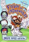 Flyboy of Underwhere - Bruce Hale, Shane Hillman