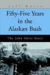 Fifty-Five Years in the Alaskan Bush: The John Swiss Story - Jeff Davis