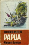 Doctor's Wife in Papua - Margaret Spencer