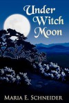 Under Witch Moon (Moon Shadows #1) - Maria E. Schneider
