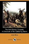 The Anti Slavery Crusade: A Chronicle Of The Gathering Storm (Dodo Press) - Jesse Macy