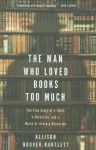 The Man Who Loved Books Too Much: The True Story of a Thief, a Detective, and a World of Literary Obsession - Allison Hoover Bartlett, Judith Brackley