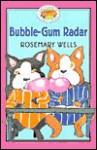 Bubble Gum Radar - Rosemary Wells, Jody Wheeler