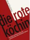 Die rote Köchin. Geschichte und Kochrezepte einer spartakistischen Zelle am Bauhaus Weimar - Anonymous Anonymous