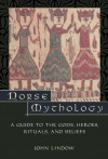 Norse Mythology: A Guide to Gods, Heroes, Rituals, and Beliefs - John Lindow