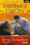 Zaklinacz lwów. Historia najniebezpieczniejszej przyjaźni na świecie. - Kevin Richardson