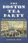 The Boston Tea Party: The Foundations of Revolution - James M. Volo