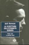 La scrittura dell'eternità dorata - Jack Kerouac, Massimo Bocchiola, Anne Waldman, Eric Mottram