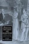 Literature, Education, and Romanticism: Reading as Social Practice, 1780 1832 - Alan Richardson