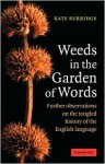 Weeds in the Garden of Words: Further Observations on the Tangled History of the English Language - Kate Burridge