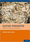 Justice Perverted: Sex Offense Law, Psychology, and Public Policy - Charles Patrick Ewing