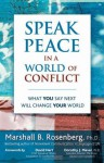 Speak Peace in a World of Conflict: What You Say Next Will Change Your World - Marshall B. Rosenberg