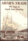 Ahab's Trade: The Saga of South Seas Whaling - Granville Allen Mawer